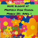 MAYFIELD HOPE BLOOMS: March 27-April 1 at Mayfield High School