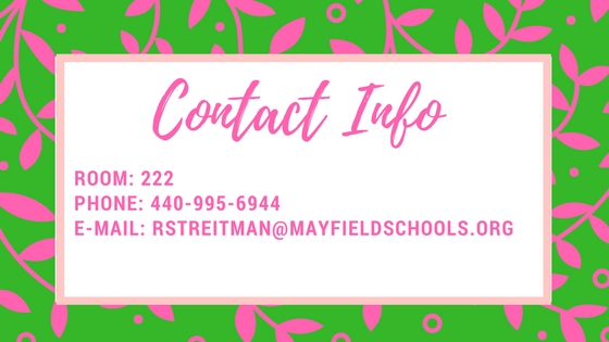Contact Information: Room 222, Phone 4409956944, e-mail rstreitman@mayfieldschools.org